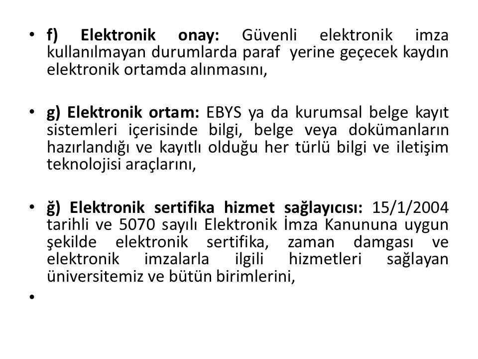 f) Elektronik onay: Güvenli elektronik imza kullanılmayan durumlarda paraf yerine geçecek kaydın elektronik ortamda alınmasını, g) Elektronik ortam: E
