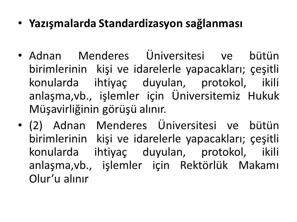 Yazışmalarda Standardizasyon sağlanması Adnan Menderes Üniversitesi ve bütün birimlerinin kişi ve idarelerle yapacakları; çeşitli konularda ihtiyaç du