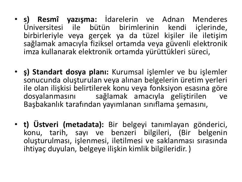 s) Resmî yazışma: İdarelerin ve Adnan Menderes Üniversitesi ile bütün birimlerinin kendi içlerinde, birbirleriyle veya gerçek ya da tüzel kişiler ile