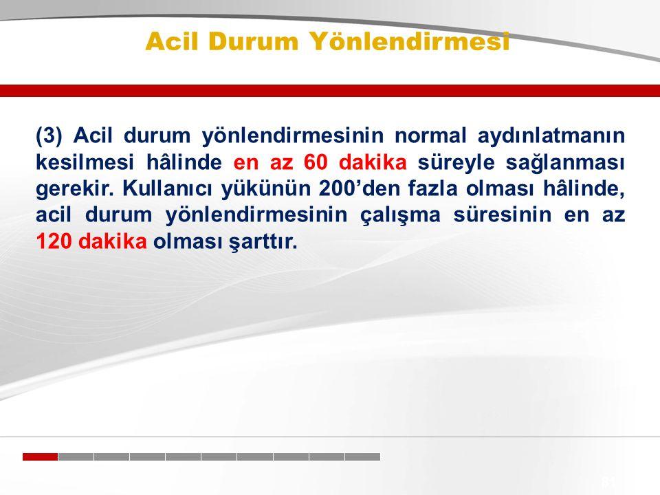 Acil Durum Yönlendirmesi 81 (3) Acil durum yönlendirmesinin normal aydınlatmanın kesilmesi hâlinde en az 60 dakika süreyle sağlanması gerekir. Kullanı