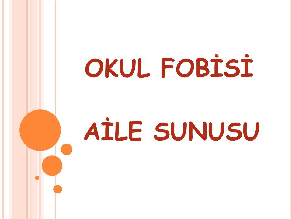 OKUL FOBİSİ AİLE SUNUSU