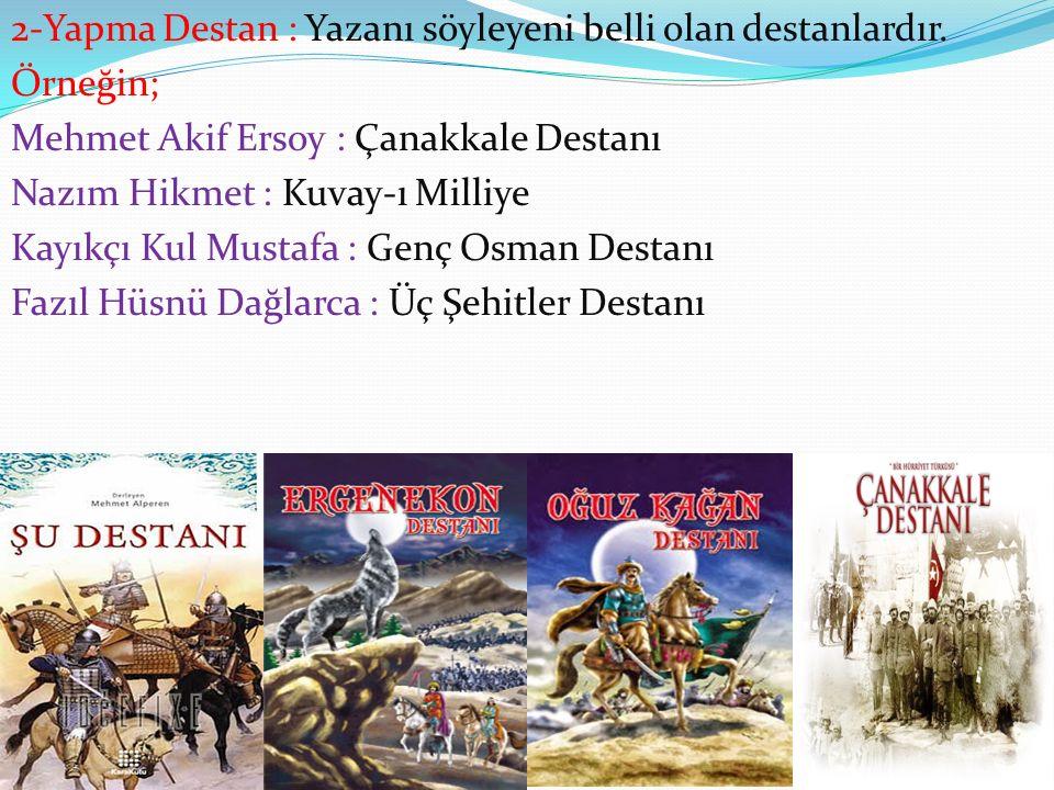 2-Yapma Destan : Yazanı söyleyeni belli olan destanlardır.