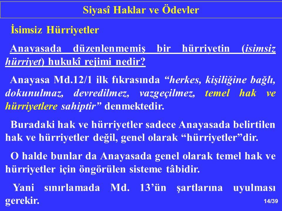 14/39 İsimsiz Hürriyetler Anayasada düzenlenmemiş bir hürriyetin (isimsiz hürriyet) hukukî rejimi nedir.