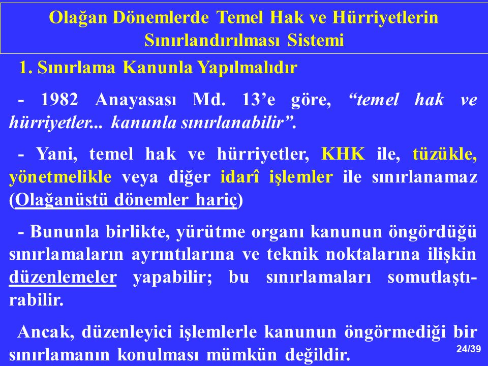 24/39 1. Sınırlama Kanunla Yapılmalıdır - 1982 Anayasası Md.