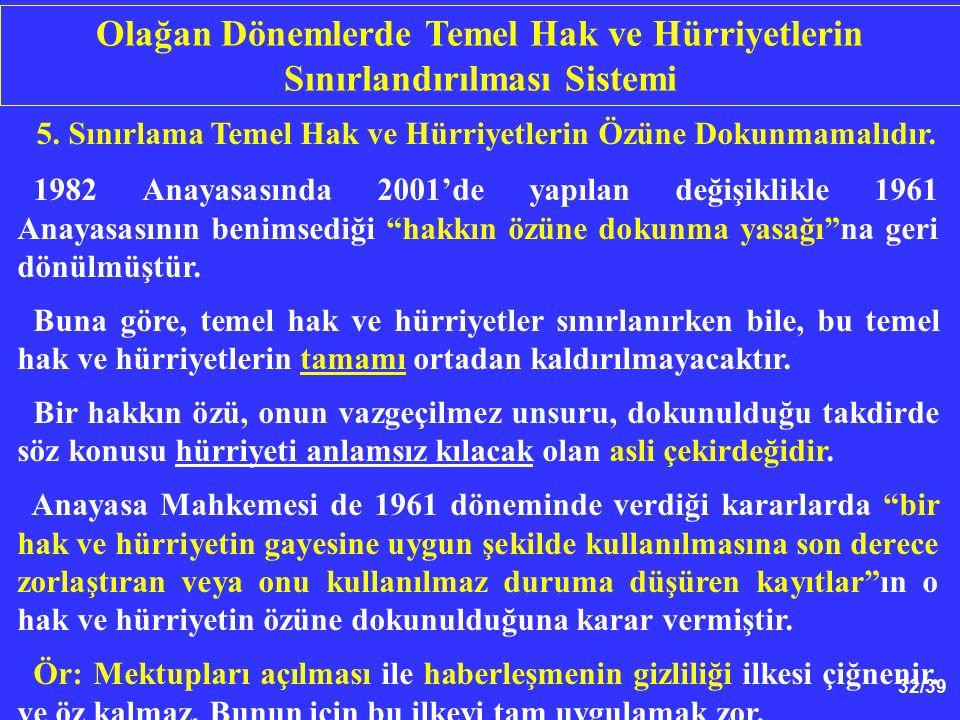 32/39 5. Sınırlama Temel Hak ve Hürriyetlerin Özüne Dokunmamalıdır.