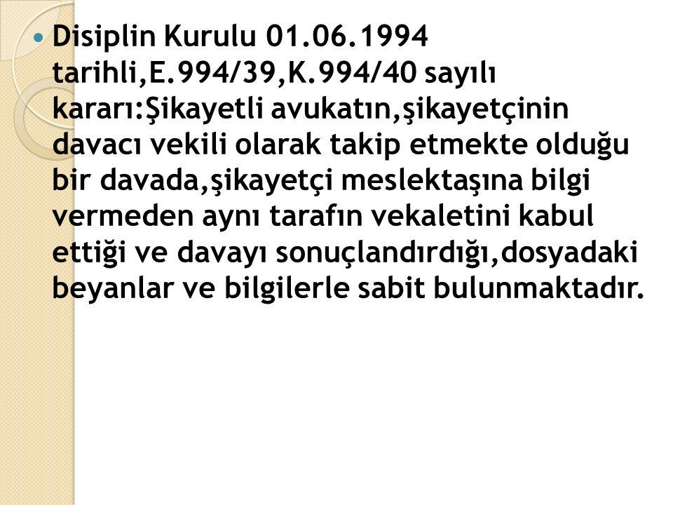 Disiplin Kurulu 01.06.1994 tarihli,E.994/39,K.994/40 sayılı kararı:Şikayetli avukatın,şikayetçinin davacı vekili olarak takip etmekte olduğu bir davad