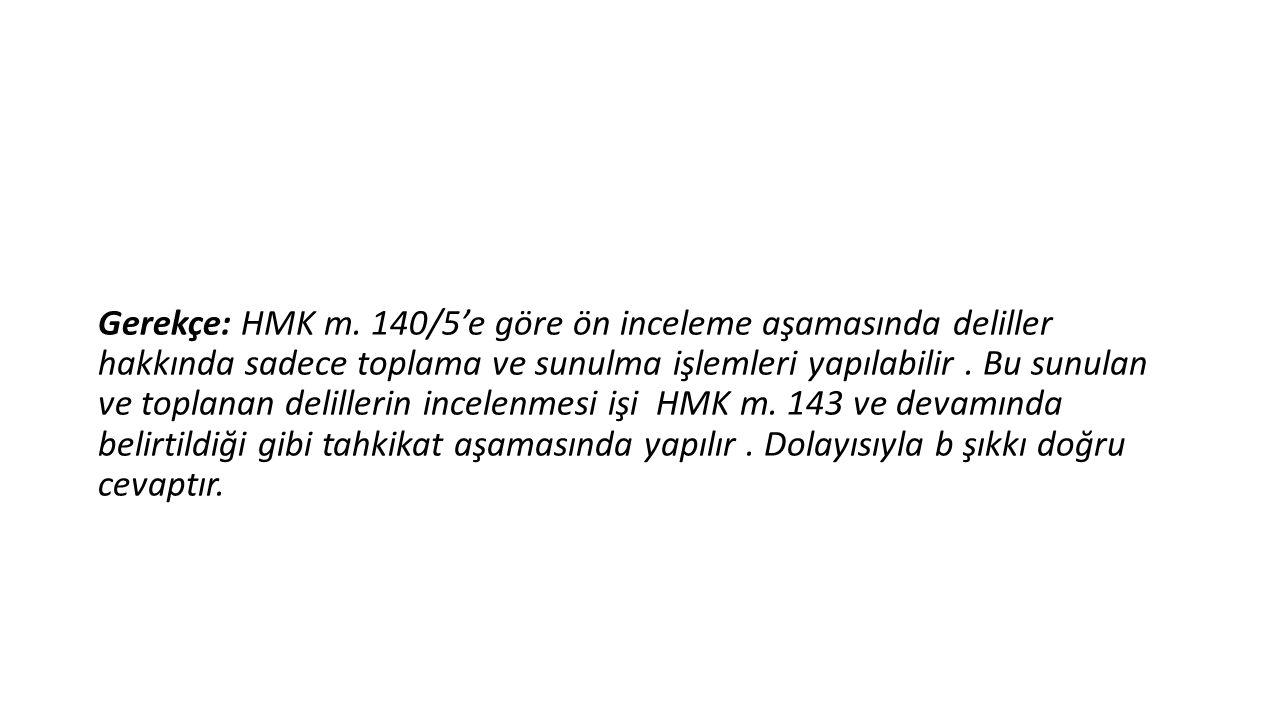 Gerekçe: HMK m. 140/5'e göre ön inceleme aşamasında deliller hakkında sadece toplama ve sunulma işlemleri yapılabilir. Bu sunulan ve toplanan deliller