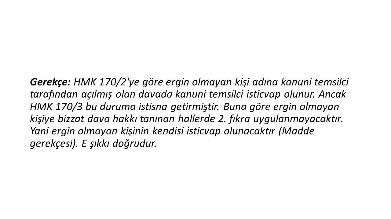 Gerekçe: HMK 170/2'ye göre ergin olmayan kişi adına kanuni temsilci tarafından açılmış olan davada kanuni temsilci isticvap olunur. Ancak HMK 170/3 bu