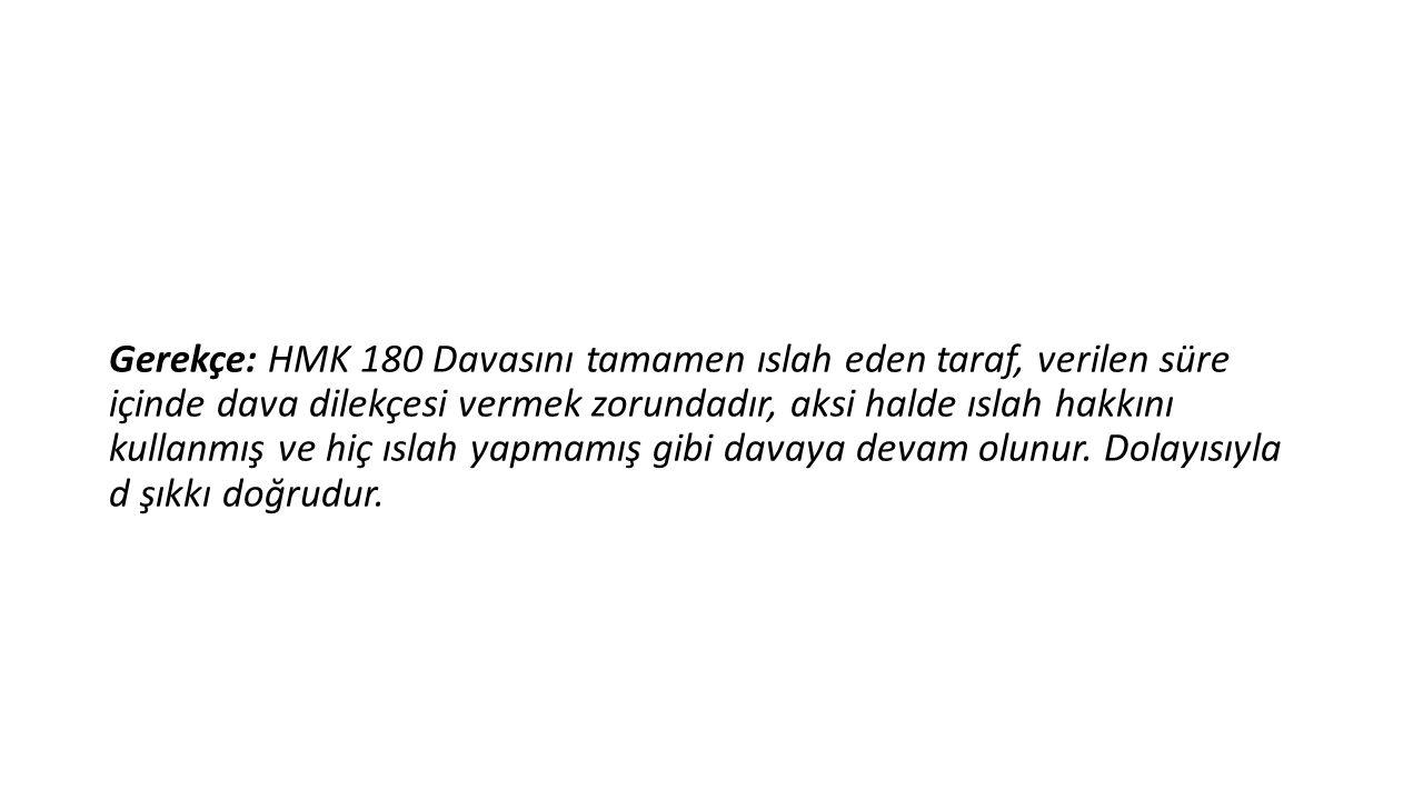 Gerekçe: HMK 180 Davasını tamamen ıslah eden taraf, verilen süre içinde dava dilekçesi vermek zorundadır, aksi halde ıslah hakkını kullanmış ve hiç ıs