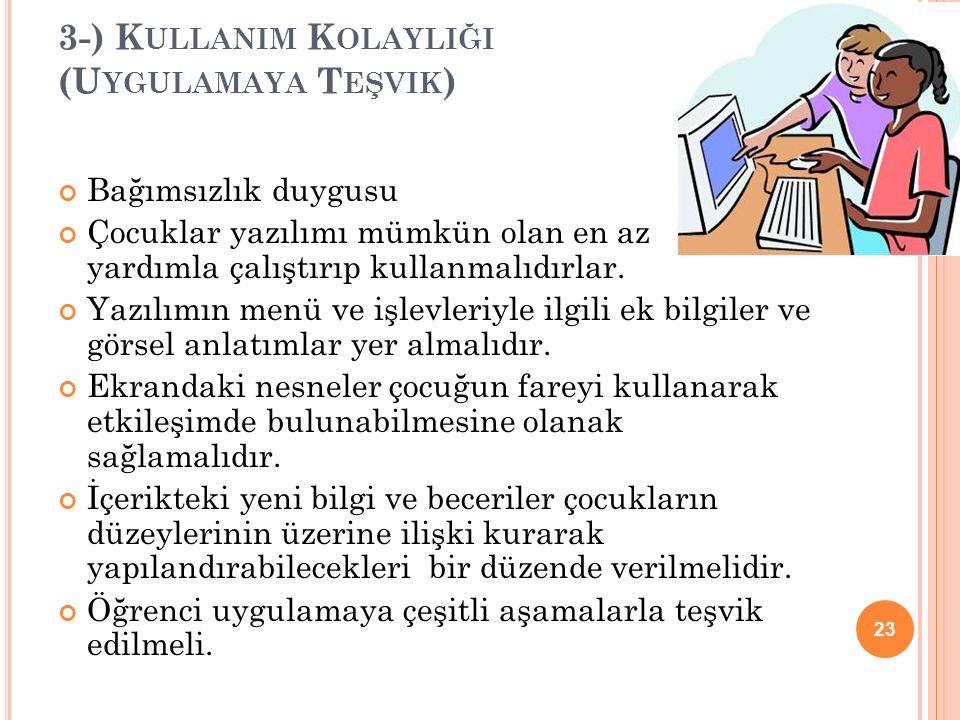 3-) K ULLANIM K OLAYLIĞI (U YGULAMAYA T EŞVIK ) Bağımsızlık duygusu Çocuklar yazılımı mümkün olan en az yardımla çalıştırıp kullanmalıdırlar.