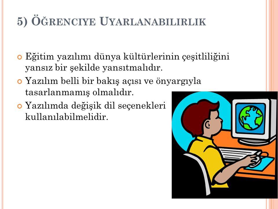 5) Ö ĞRENCIYE U YARLANABILIRLIK Eğitim yazılımı dünya kültürlerinin çeşitliliğini yansız bir şekilde yansıtmalıdır.