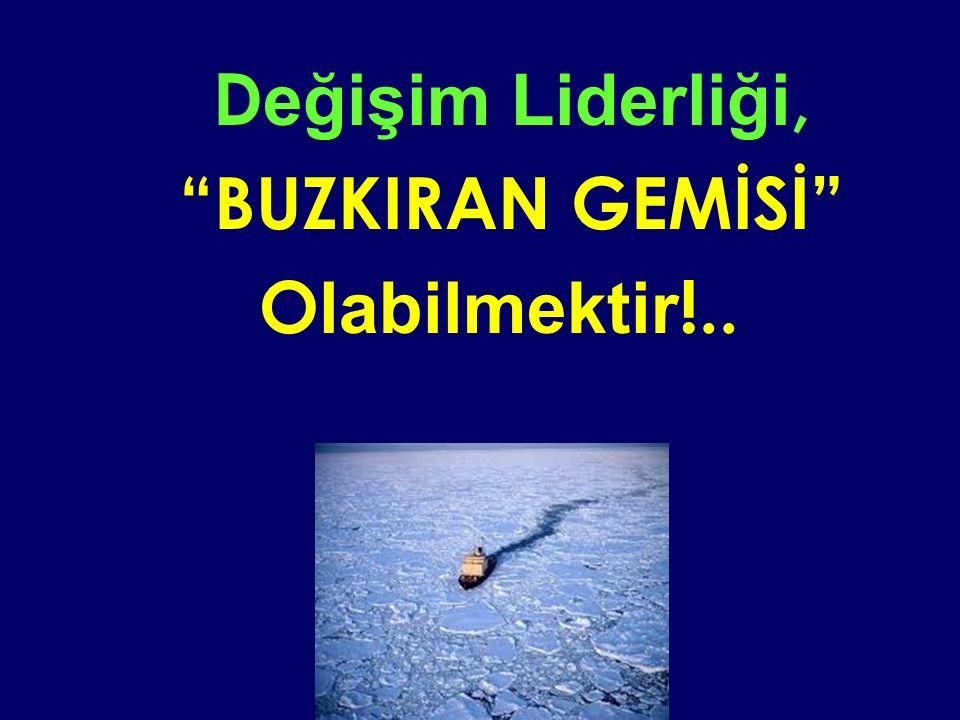 D eğişim Liderliği, BUZKIRAN GEMİSİ O labilmektir !..