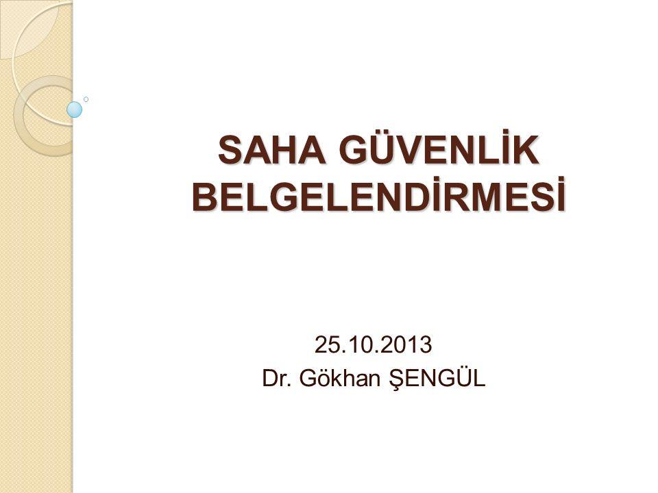 SAHA GÜVENLİK BELGELENDİRMESİ 25.10.2013 Dr. Gökhan ŞENGÜL