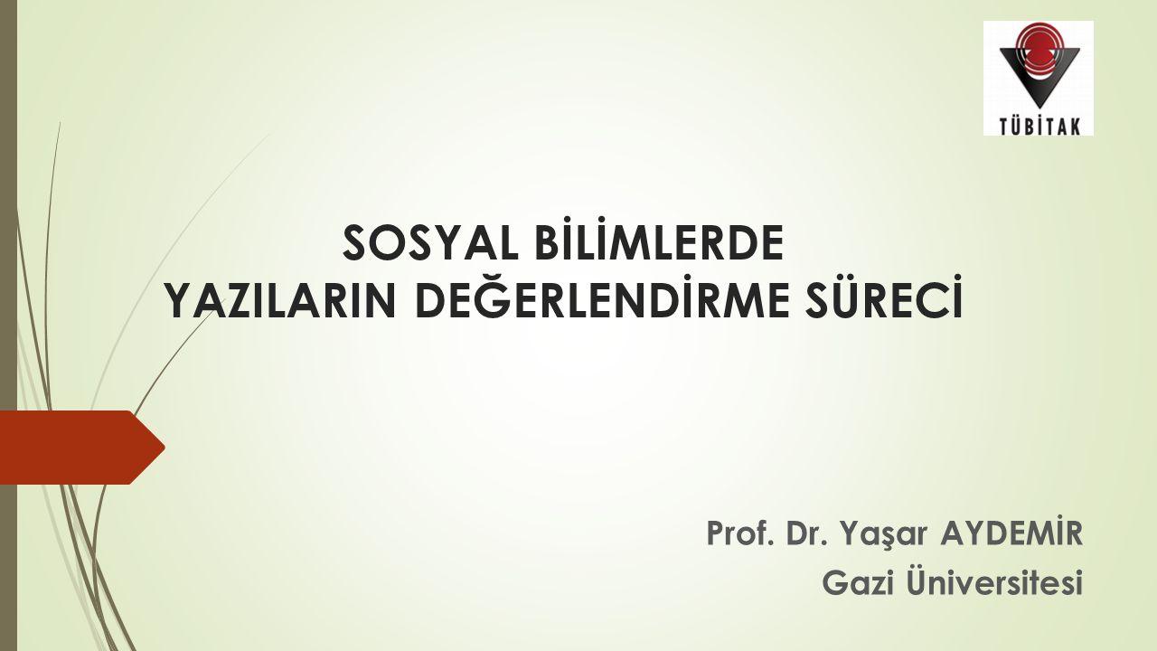 SOSYAL BİLİMLERDE YAZILARIN DEĞERLENDİRME SÜRECİ Prof. Dr. Yaşar AYDEMİR Gazi Üniversitesi