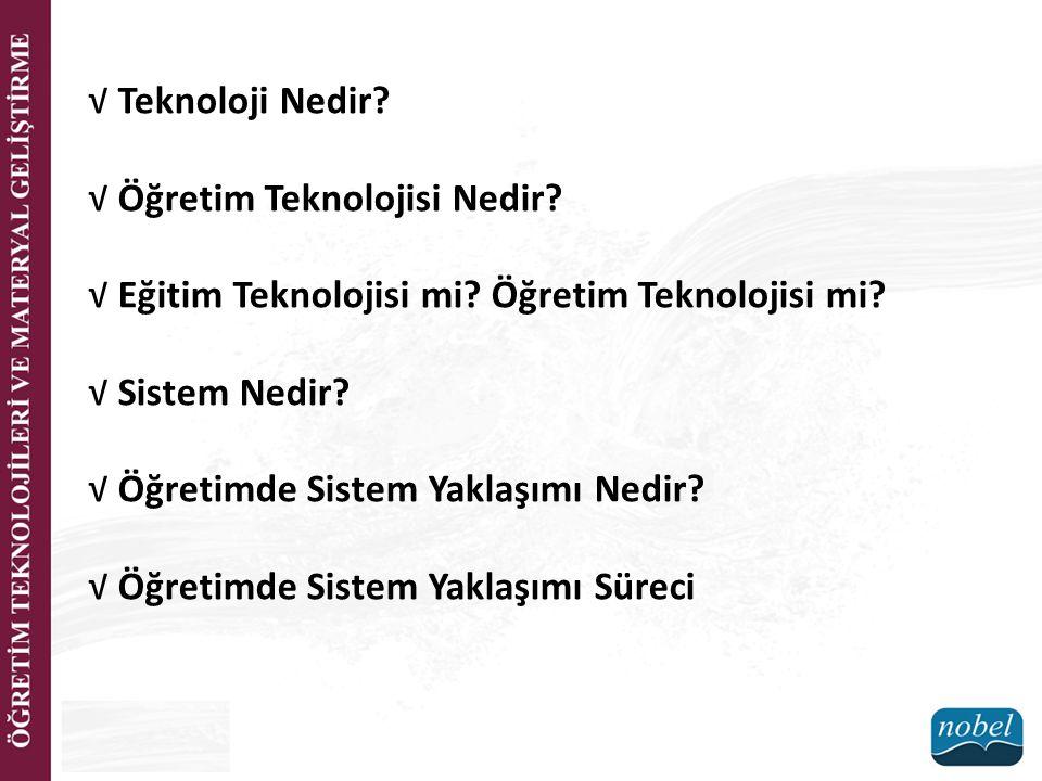 √ Teknoloji Nedir? √ Öğretim Teknolojisi Nedir? √ Eğitim Teknolojisi mi? Öğretim Teknolojisi mi? √ Sistem Nedir? √ Öğretimde Sistem Yaklaşımı Nedir? √
