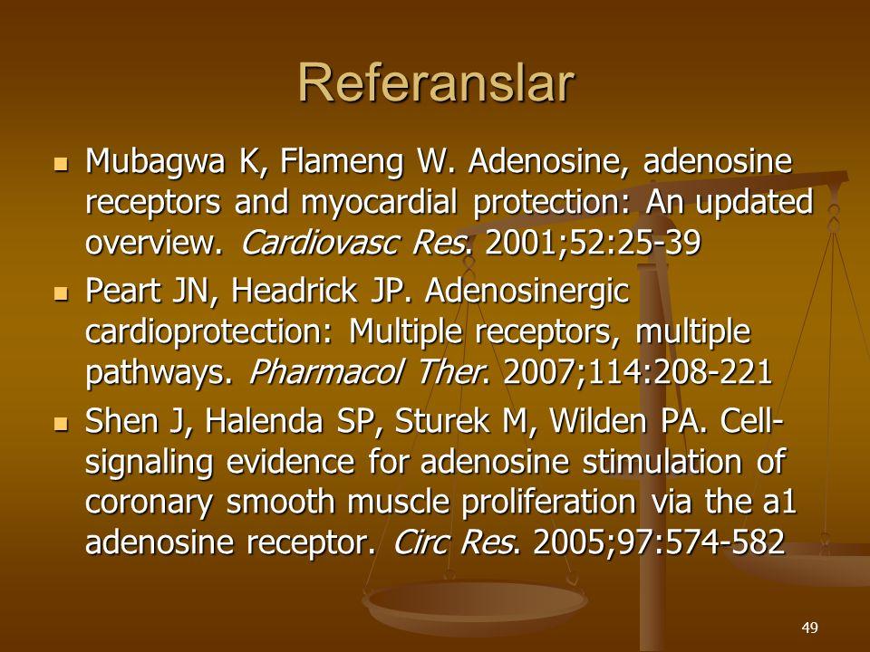 49 Referanslar Mubagwa K, Flameng W. Adenosine, adenosine receptors and myocardial protection: An updated overview. Cardiovasc Res. 2001;52:25-39 Muba