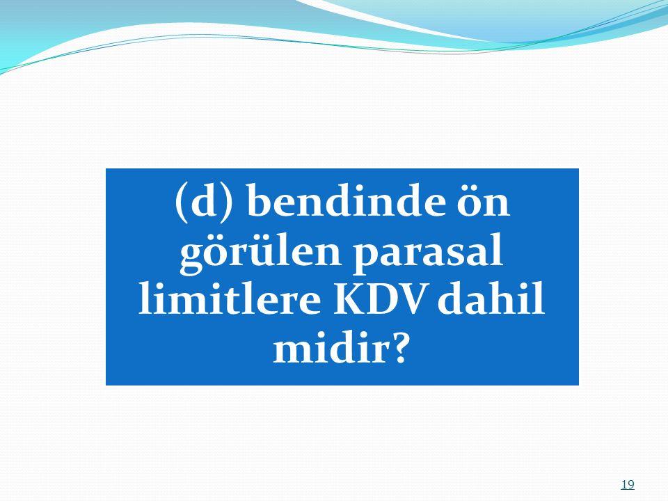(d) bendinde ön görülen parasal limitlere KDV dahil midir 19