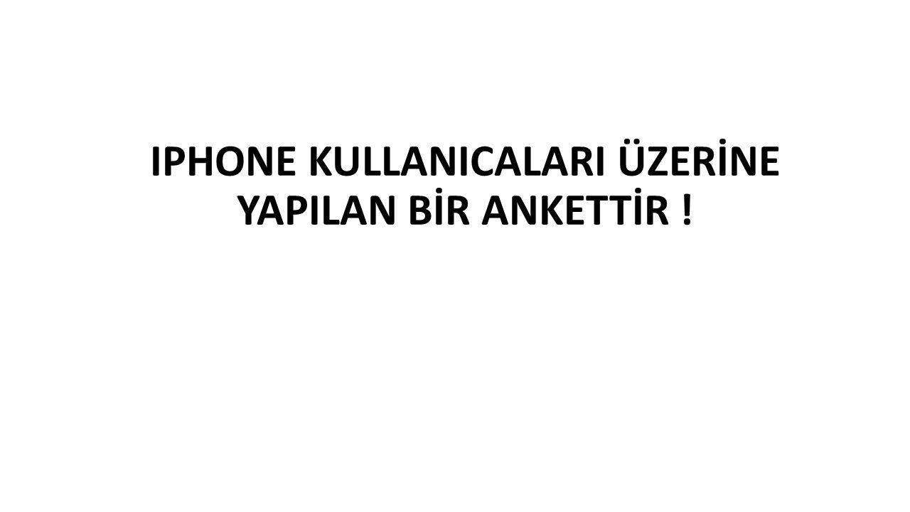 IPHONE KULLANICALARI ÜZERİNE YAPILAN BİR ANKETTİR !