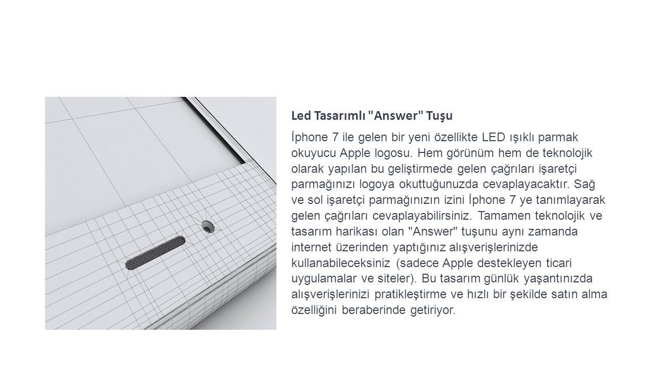 Led Tasarımlı Answer Tuşu İphone 7 ile gelen bir yeni özellikte LED ışıklı parmak okuyucu Apple logosu.
