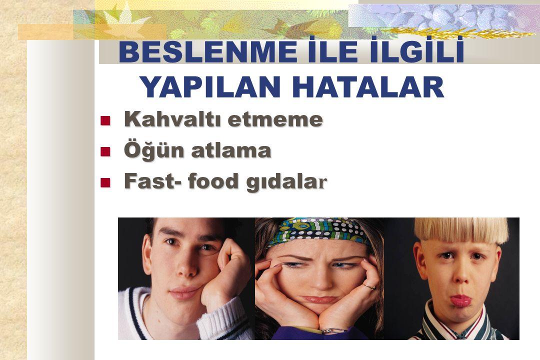 BESLENME İLE İLGİLİ YAPILAN HATALAR Kahvaltı etmeme Kahvaltı etmeme Öğün atlama Öğün atlama Fast- food gıdala r Fast- food gıdala r