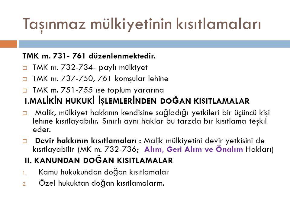 Taşınmaz mülkiyetinin kısıtlamaları TMK m. 731- 761 düzenlenmektedir.