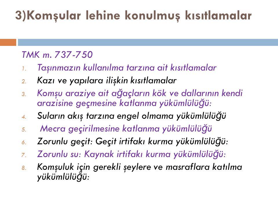 3)Komşular lehine konulmuş kısıtlamalar TMK m. 737-750 1.