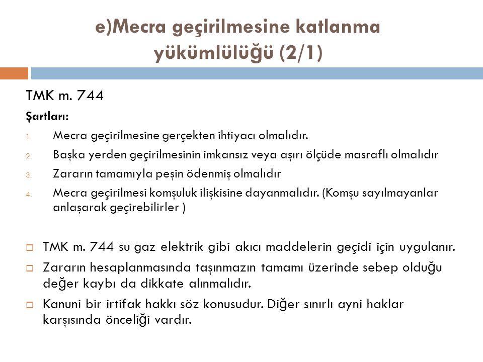 e)Mecra geçirilmesine katlanma yükümlülü ğ ü (2/1) TMK m.