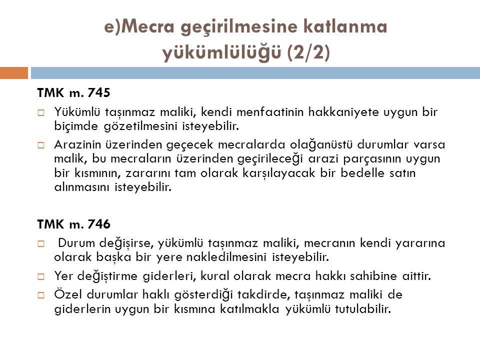 e)Mecra geçirilmesine katlanma yükümlülü ğ ü (2/2) TMK m.