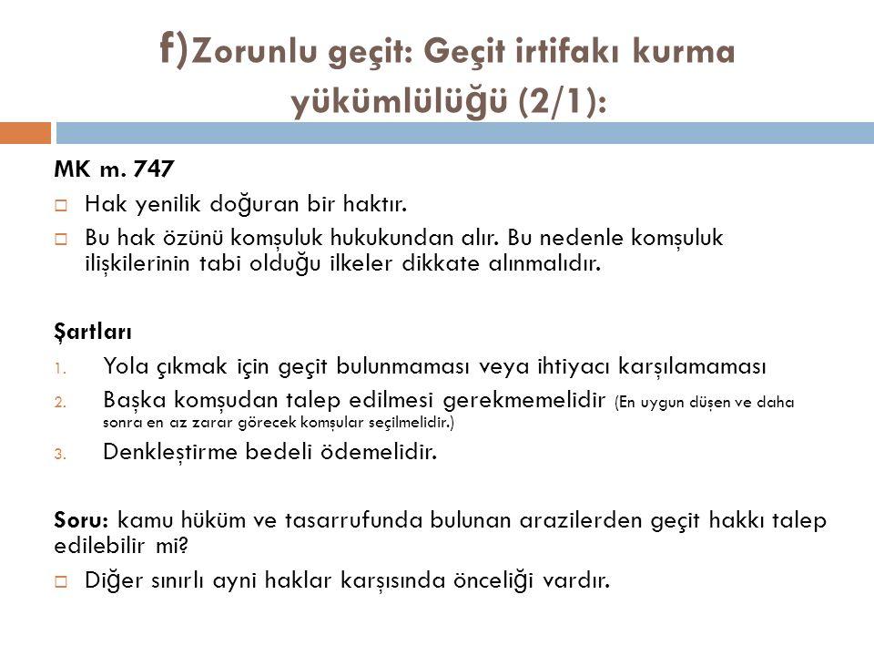 f) Zorunlu geçit: Geçit irtifakı kurma yükümlülü ğ ü (2/1): MK m.