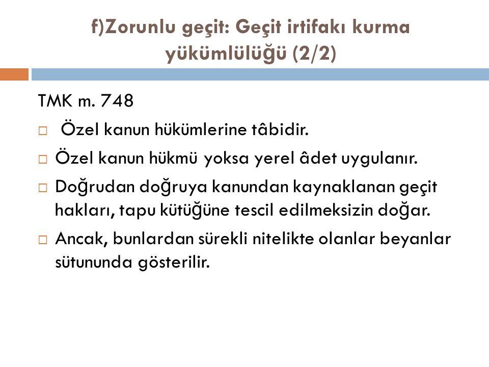 f)Zorunlu geçit: Geçit irtifakı kurma yükümlülü ğ ü (2/2) TMK m.
