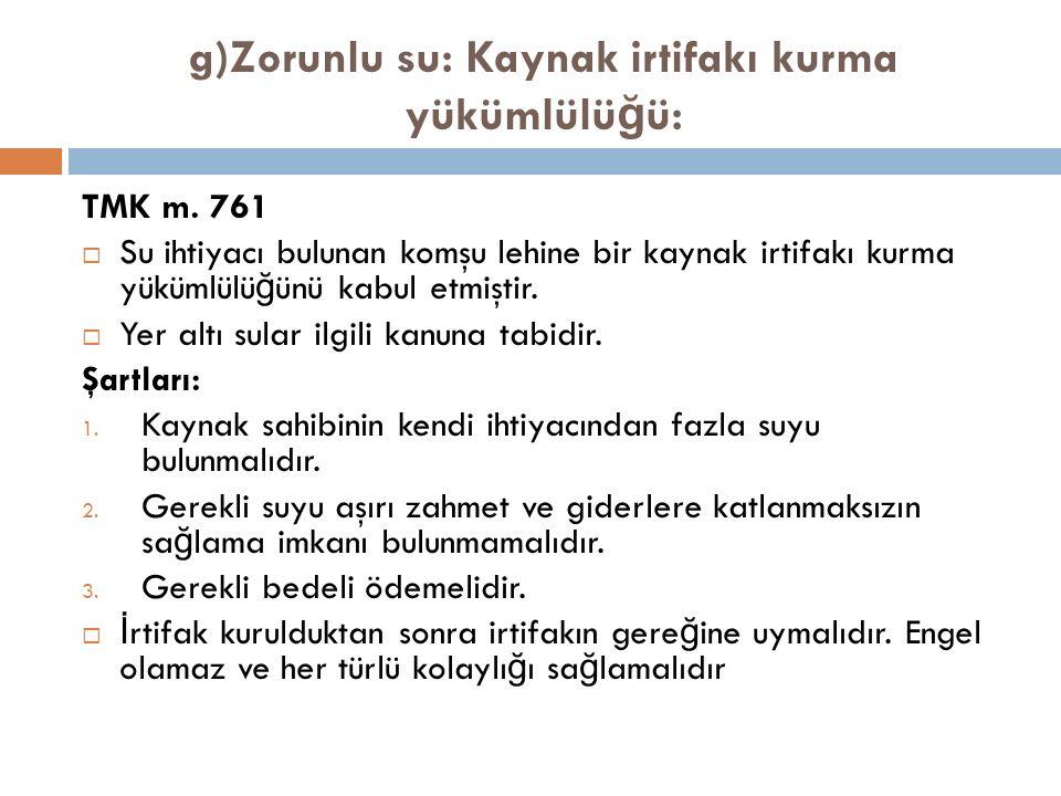 g)Zorunlu su: Kaynak irtifakı kurma yükümlülü ğ ü: TMK m.