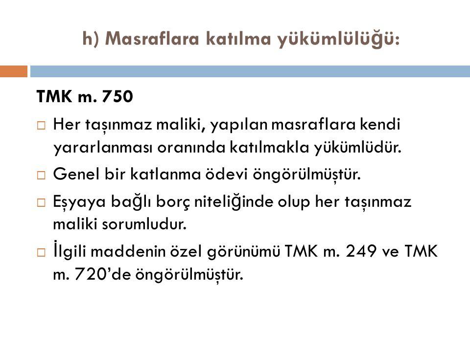 h) Masraflara katılma yükümlülü ğ ü: TMK m.