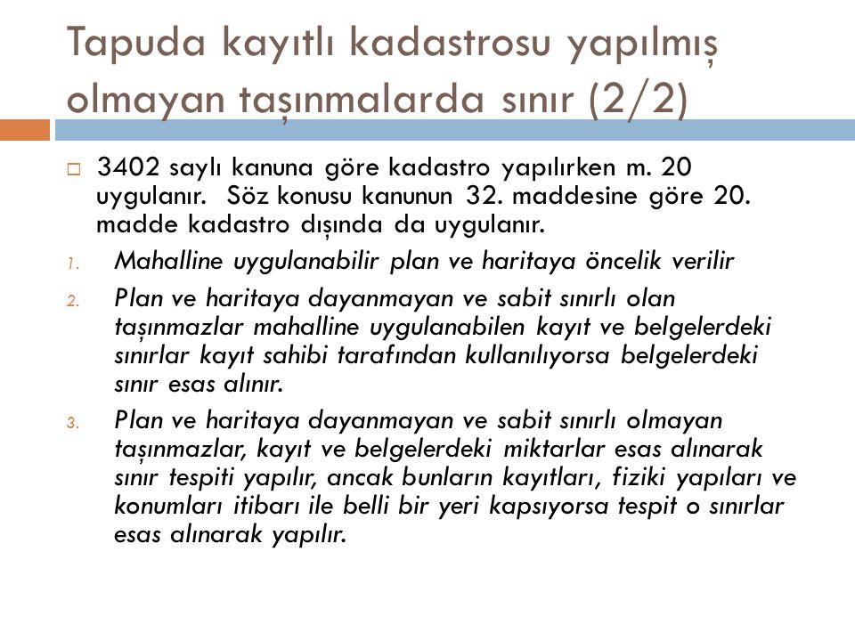 Tapuda kayıtlı kadastrosu yapılmış olmayan taşınmalarda sınır (2/2)  3402 saylı kanuna göre kadastro yapılırken m.