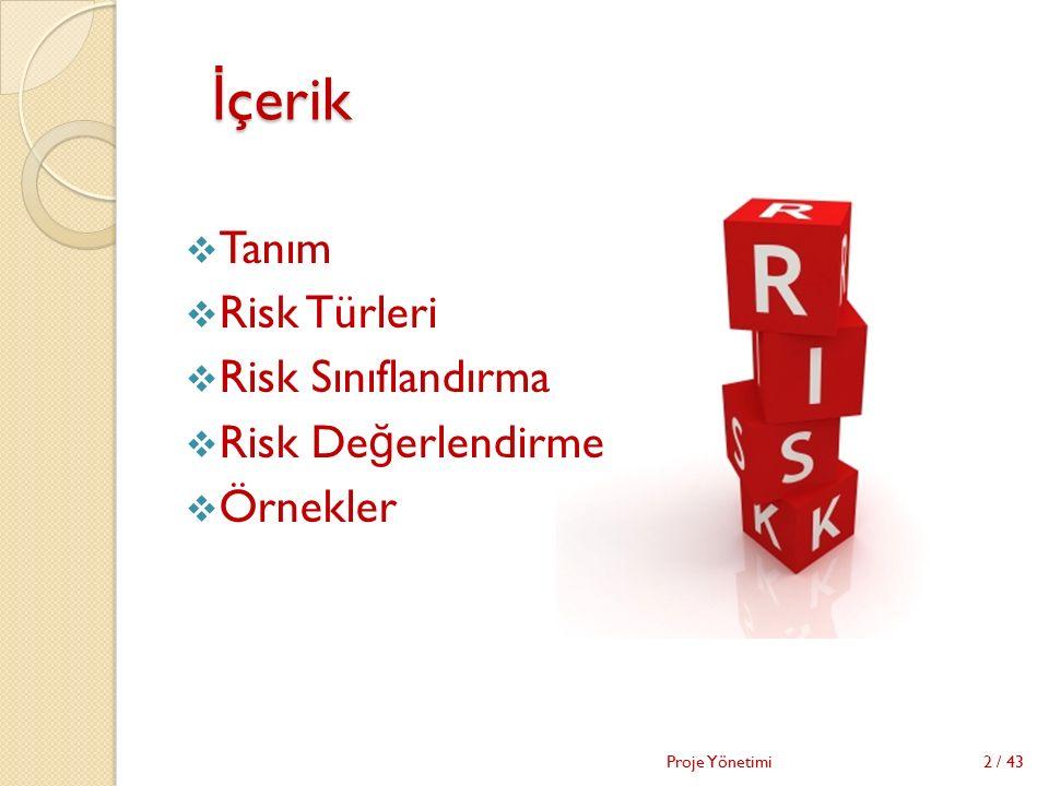 İ çerik İ çerik  Tanım  Risk Türleri  Risk Sınıflandırma  Risk De ğ erlendirme  Örnekler Proje Yönetimi2 / 43