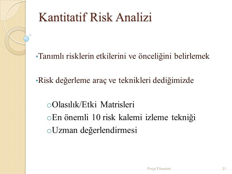 Kantitatif Risk Analizi Tanımlı risklerin etkilerini ve önceliğini belirlemek Risk değerleme araç ve teknikleri dediğimizde o Olasılık/Etki Matrisleri