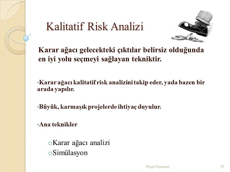 Kalitatif Risk Analizi Karar ağacı kalitatif risk analizini takip eder, yada bazen bir arada yapılır. Büyük, karmaşık projelerde ihtiyaç duyulur. Ana