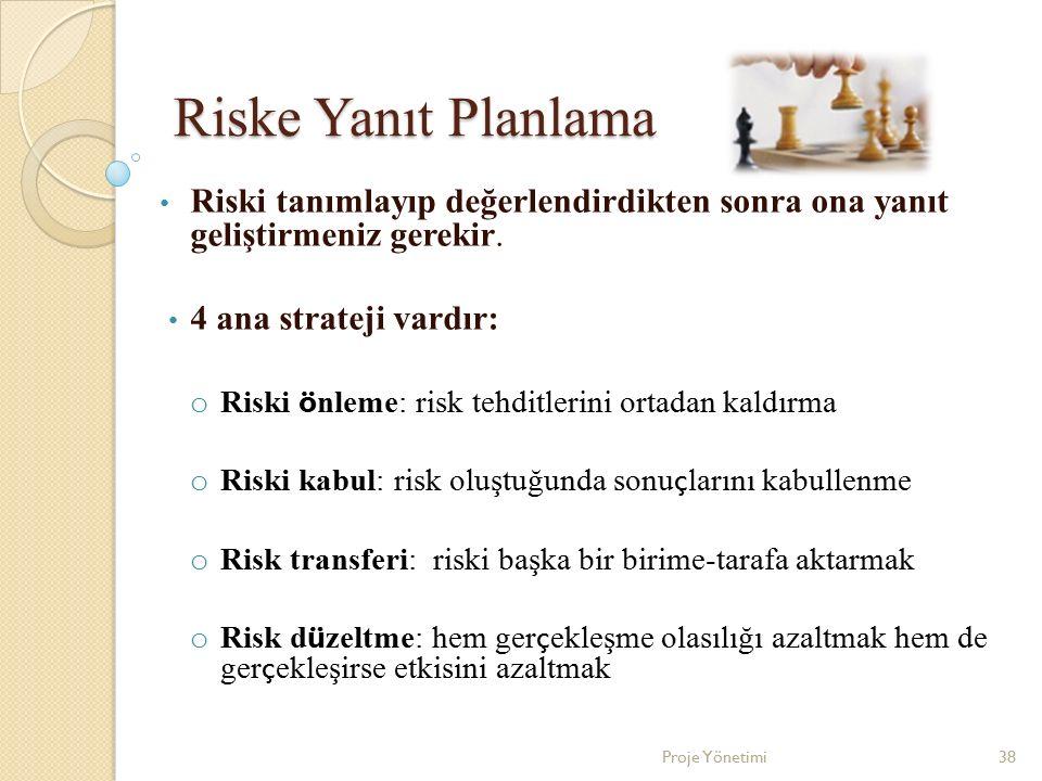 Riske Yanıt Planlama Riski tanımlayıp değerlendirdikten sonra ona yanıt geliştirmeniz gerekir. 4 ana strateji vardır: o Riski ö nleme: risk tehditleri