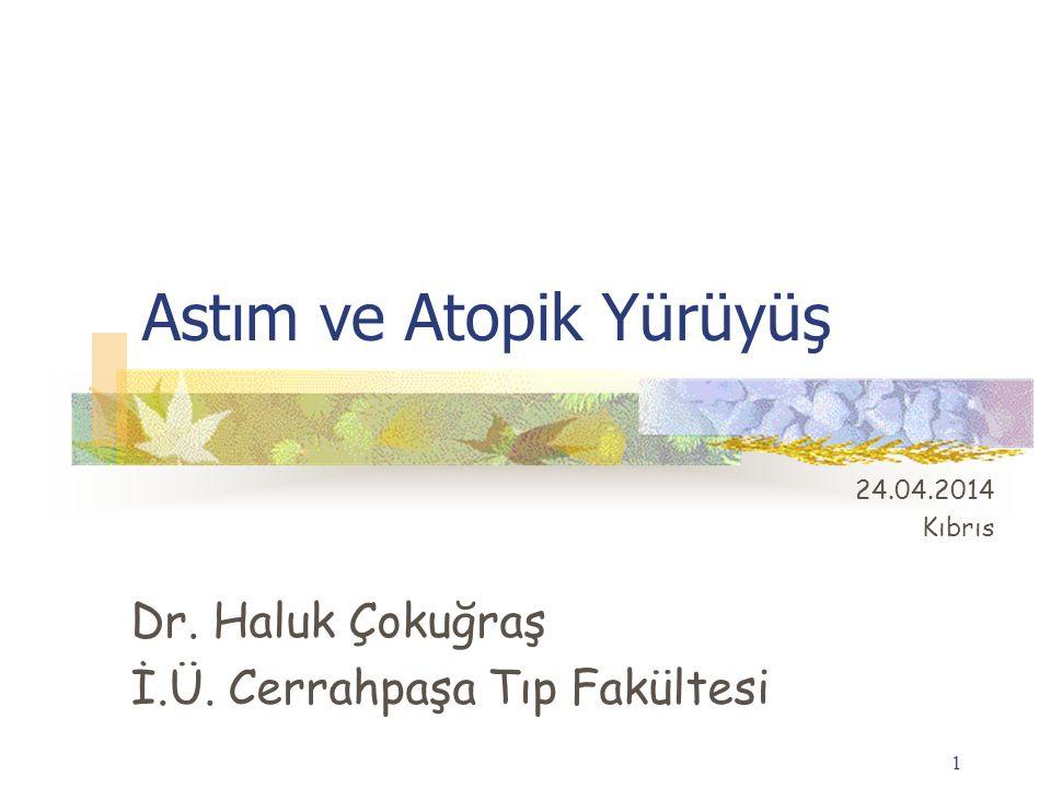 1 Astım ve Atopik Yürüyüş 24.04.2014 Kıbrıs Dr. Haluk Çokuğraş İ.Ü. Cerrahpaşa Tıp Fakültesi