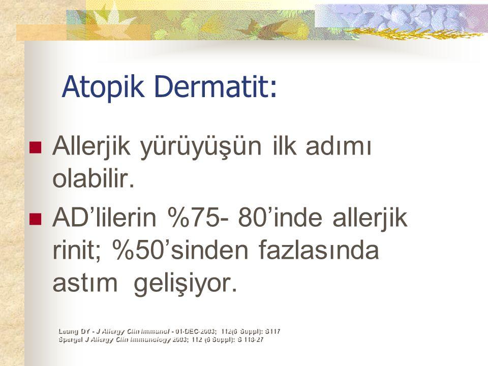 Atopik Dermatit: Allerjik yürüyüşün ilk adımı olabilir. AD'lilerin %75- 80'inde allerjik rinit; %50'sinden fazlasında astım gelişiyor. Leung DY - J Al