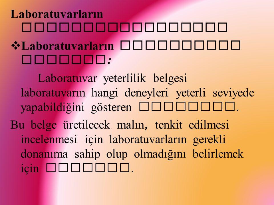 Laboratuvarların Belgelendirilmesi  Laboratuvarların yeterlilik belgesi : Laboratuvar yeterlilik belgesi laboratuvarın hangi deneyleri yeterli seviyede yapabildiğini gösteren belgedir.