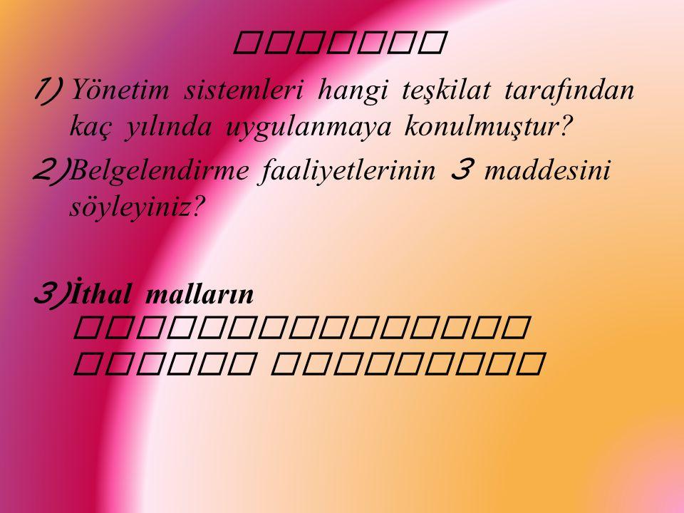 SORULAR 1) Yönetim sistemleri hangi teşkilat tarafından kaç yılında uygulanmaya konulmuştur.