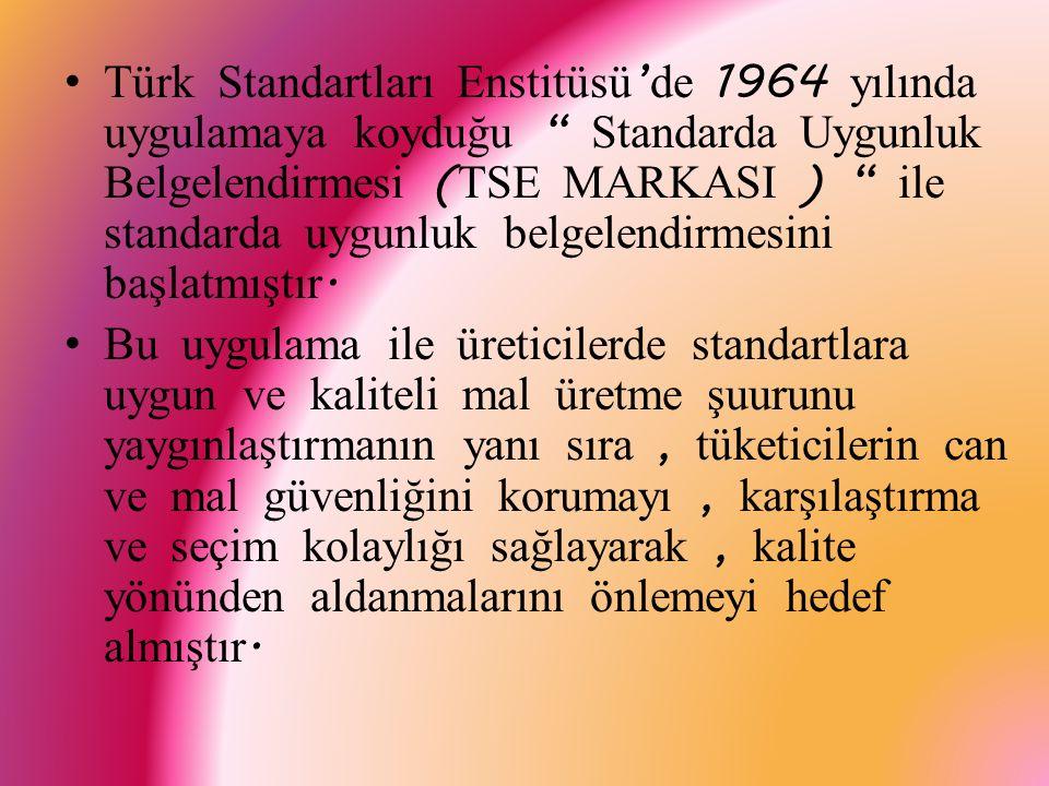 Türk Standardları Enstitüsü ' nden ürettiği mal için belge almak isteyen üretici, üretim yerinde ve üretmiş olduğu madde, mamul ve mahsül üzerinde yapılan incelemeler sonucu, belge almaya hak kazandığında, bu hakkını Türk Standardları Enstitüsü ile bir sözleşme imzalayarak elde etmektedir.