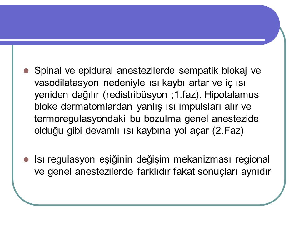 Spinal ve epidural anestezilerde sempatik blokaj ve vasodilatasyon nedeniyle ısı kaybı artar ve iç ısı yeniden dağılır (redistribüsyon ;1.faz). Hipota