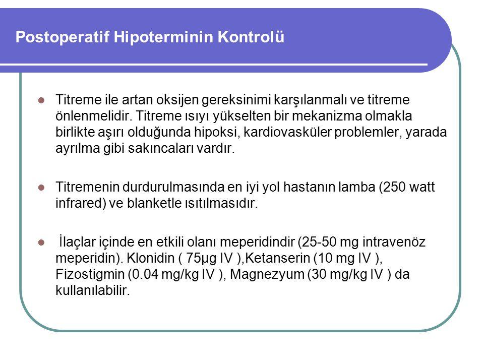 Postoperatif Hipoterminin Kontrolü Titreme ile artan oksijen gereksinimi karşılanmalı ve titreme önlenmelidir. Titreme ısıyı yükselten bir mekanizma o