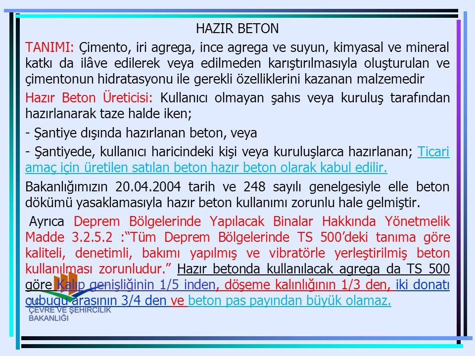 HAZIR BETON TANIMI: Çimento, iri agrega, ince agrega ve suyun, kimyasal ve mineral katkı da ilâve edilerek veya edilmeden karıştırılmasıyla oluşturula