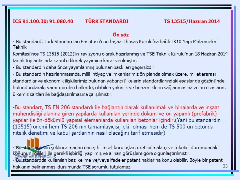 ICS 91.100.30; 91.080.40 TÜRK STANDARDI TS 13515/Haziran 2014 Ön söz - Bu standard, Türk Standardları Enstitüsü'nün İnşaat İhtisas Kurulu'na bağlı TK1
