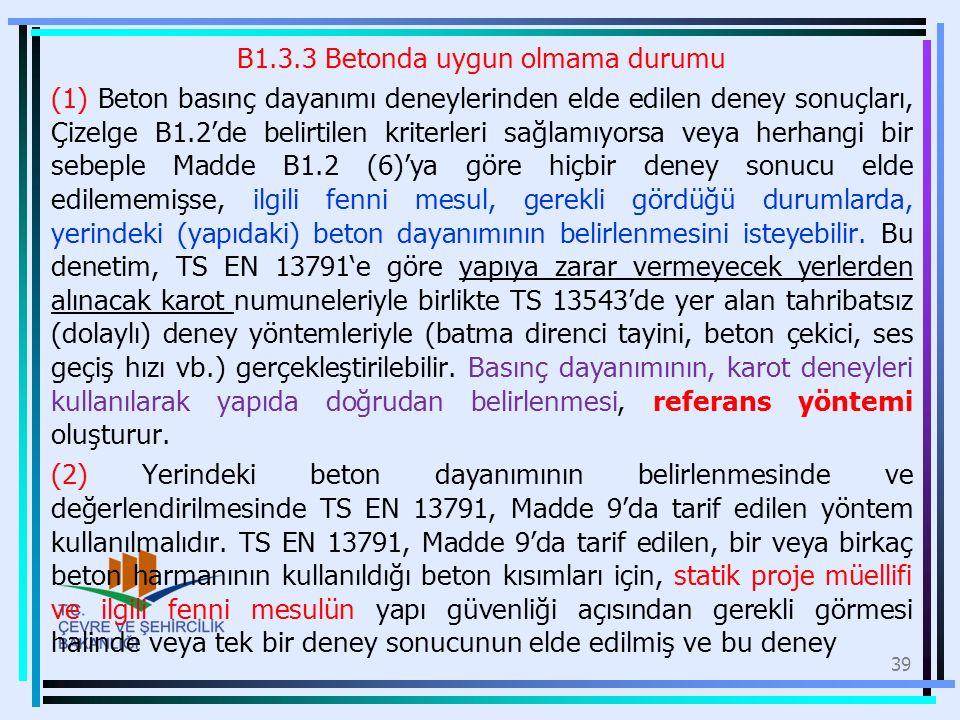 B1.3.3 Betonda uygun olmama durumu (1) Beton basınç dayanımı deneylerinden elde edilen deney sonuçları, Çizelge B1.2'de belirtilen kriterleri sağlamıy