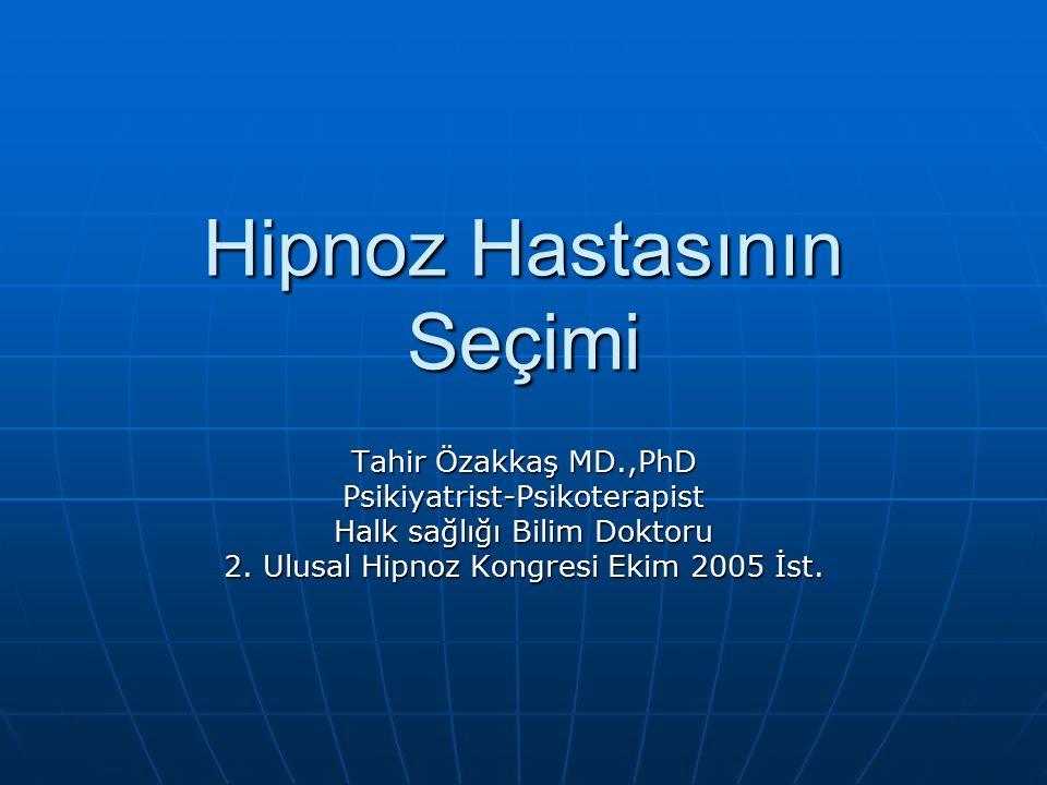Hipnoz Hastasının Seçimi Tahir Özakkaş MD.,PhD Psikiyatrist-Psikoterapist Halk sağlığı Bilim Doktoru 2.