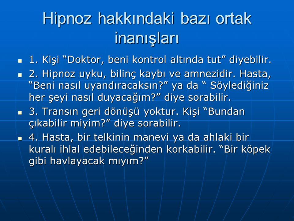 Hipnoz hakkındaki bazı ortak inanışları 1. Kişi Doktor, beni kontrol altında tut diyebilir.