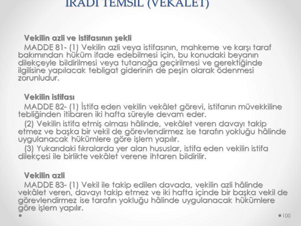 İRADİ TEMSİL (VEKALET) Vekilin azli ve istifasının şekli MADDE 81- (1) Vekilin azli veya istifasının, mahkeme ve karşı taraf bakımından hüküm ifade ed